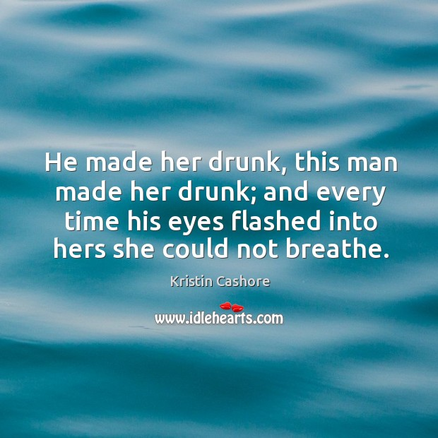 He made her drunk, this man made her drunk; and every time Image