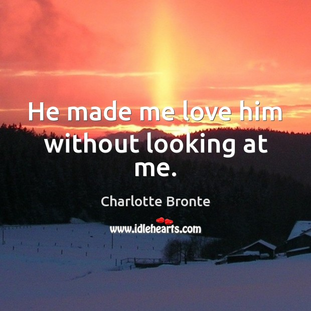 He made me love him without looking at me. Image