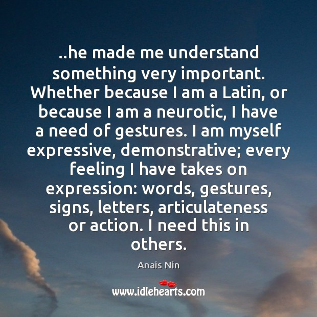 ..he made me understand something very important. Whether because I am a Anais Nin Picture Quote