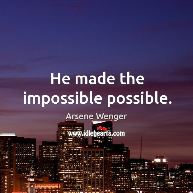 He made the impossible possible. Image