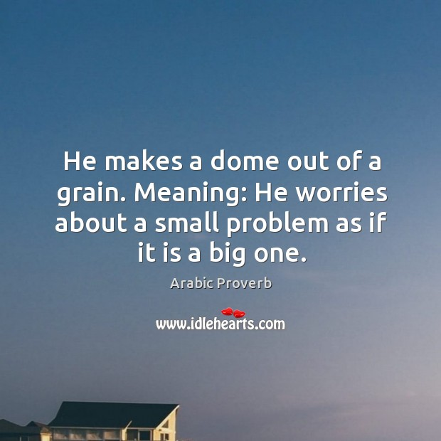 He makes a dome out of a grain. Arabic Proverbs Image