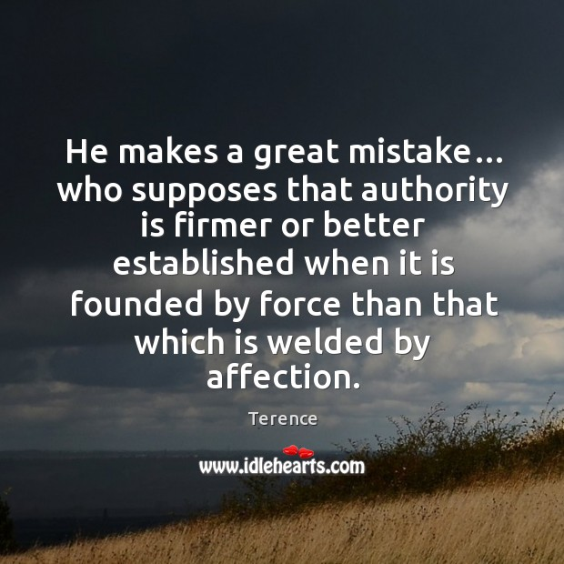 He makes a great mistake… who supposes that authority is firmer Image