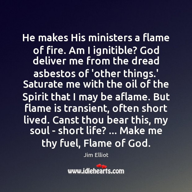 He makes His ministers a flame of fire. Am I ignitible? God Image