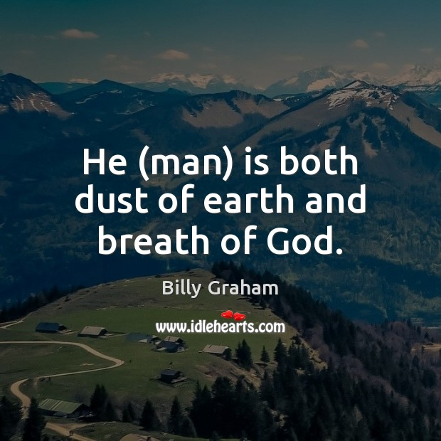 Image, He (man) is both dust of earth and breath of God.