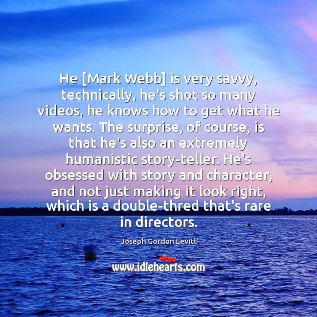 Image, He [Mark Webb] is very savvy, technically, he's shot so many videos,