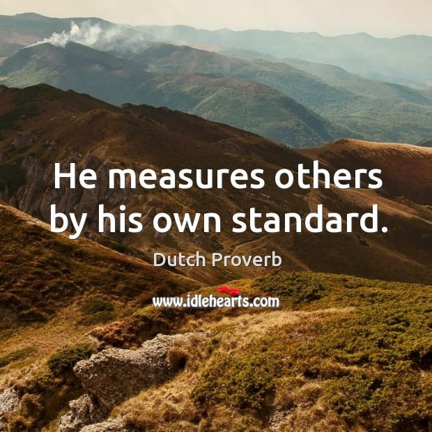 Image, He measures others by his own standard.