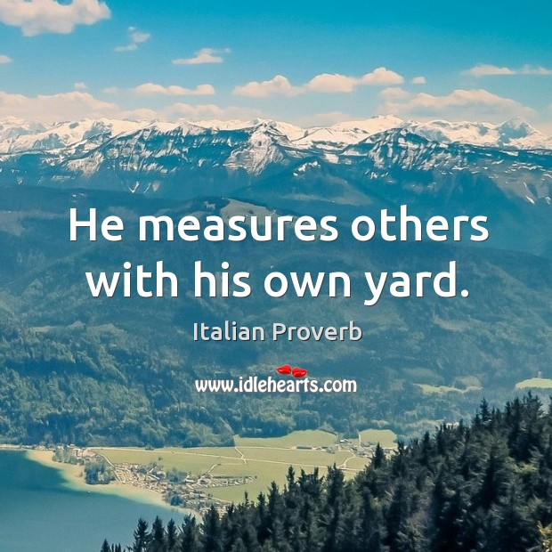 Image, He measures others with his own yard.