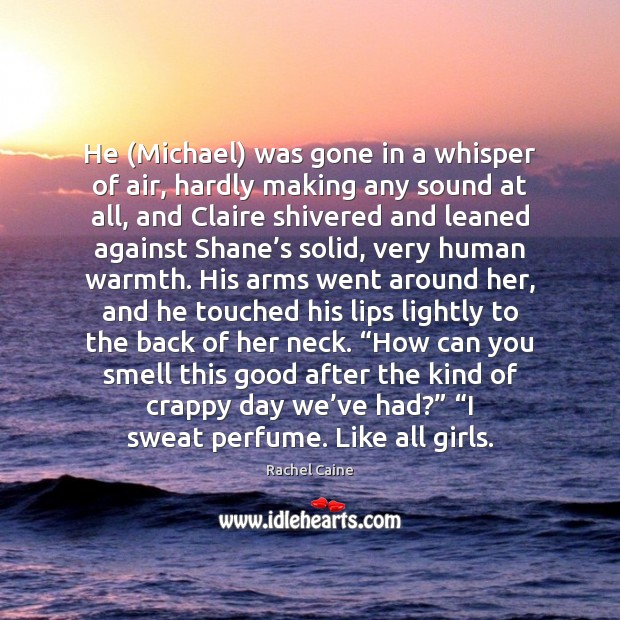 He (Michael) was gone in a whisper of air, hardly making any Rachel Caine Picture Quote