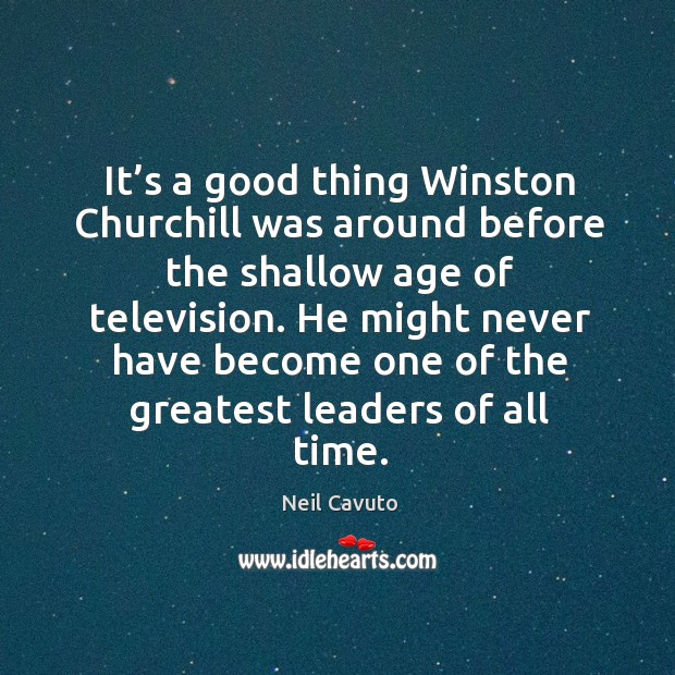 He might never have become one of the greatest leaders of all time. Image