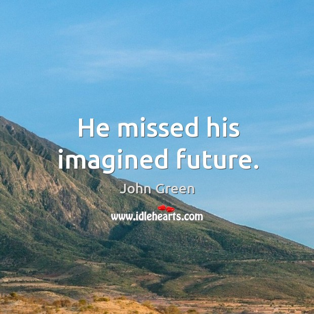 Image, He missed his imagined future.
