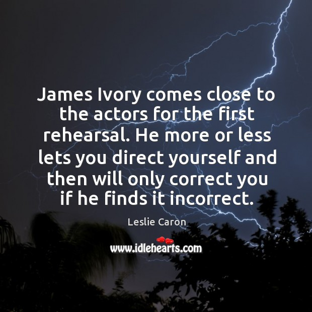 He more or less lets you direct yourself and then will only correct you if he finds it incorrect. Image