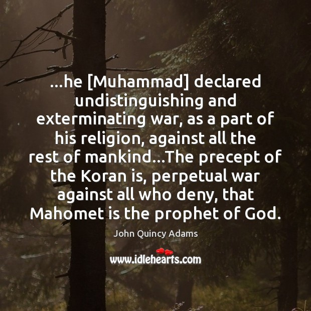 …he [Muhammad] declared undistinguishing and exterminating war, as a part of his John Quincy Adams Picture Quote