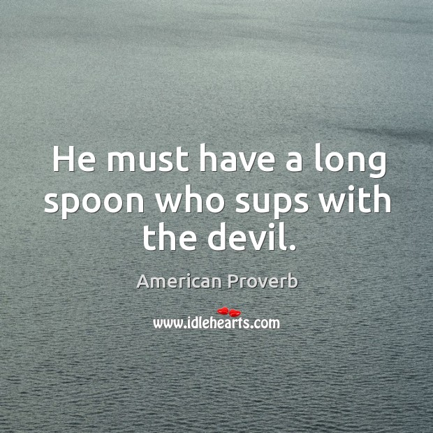 Image, He must have a long spoon who sups with the devil.