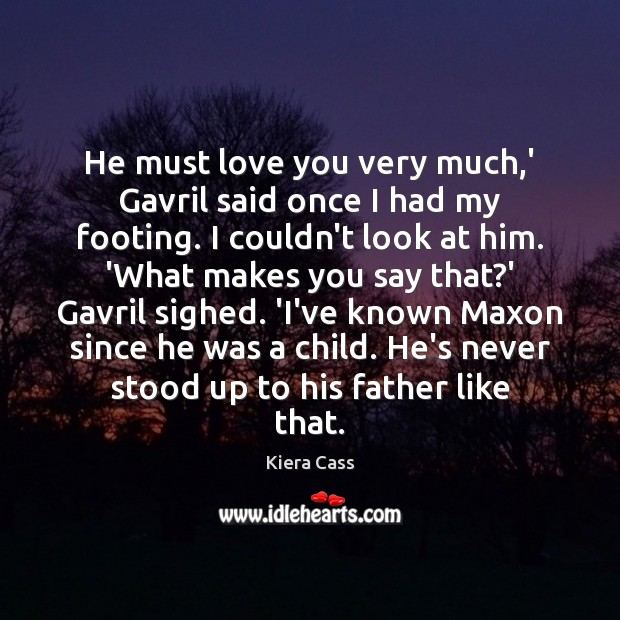 He must love you very much,' Gavril said once I had Kiera Cass Picture Quote