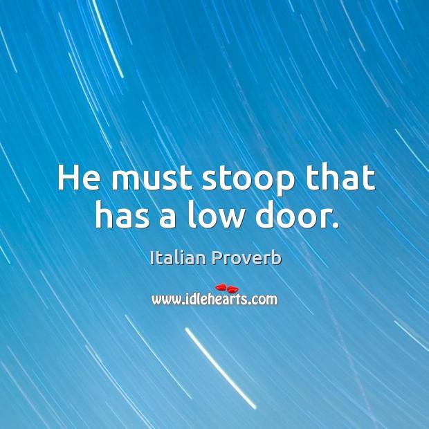 Image, He must stoop that has a low door.