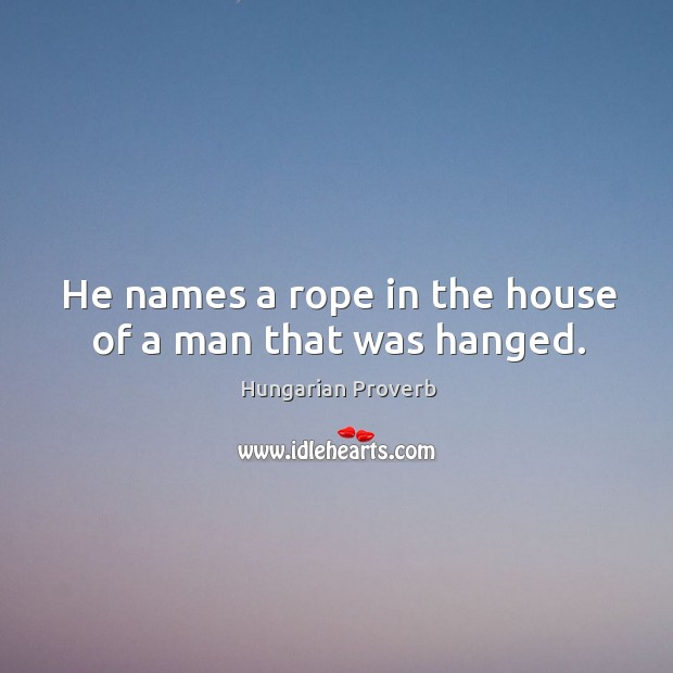 Image, He names a rope in the house of a man that was hanged.