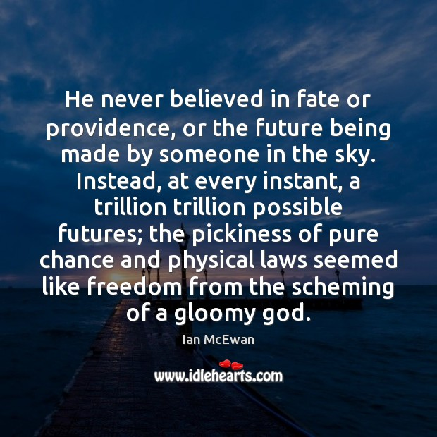 He never believed in fate or providence, or the future being made Ian McEwan Picture Quote