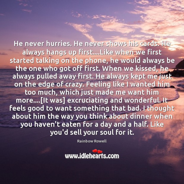 He never hurries. He never shows his cards. He always hangs up Rainbow Rowell Picture Quote