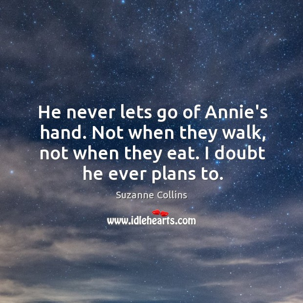 He never lets go of Annie's hand. Not when they walk, not Image