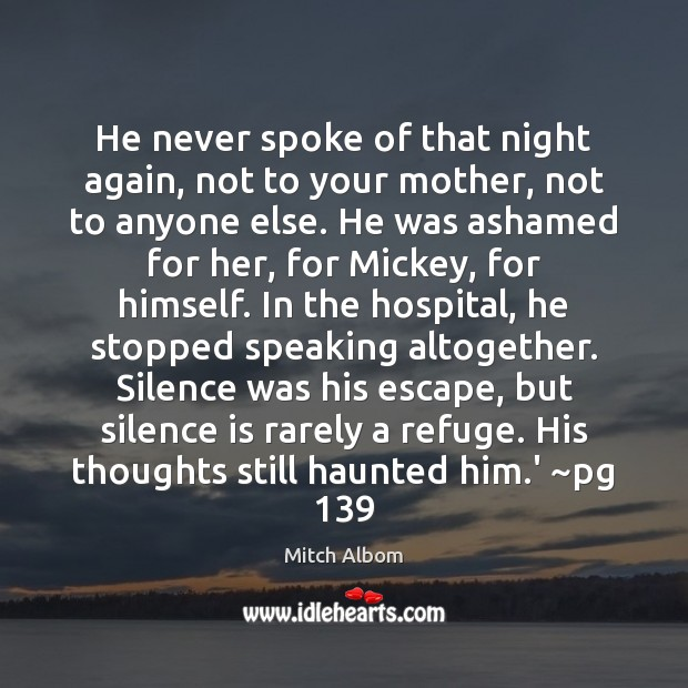 He never spoke of that night again, not to your mother, not Mitch Albom Picture Quote