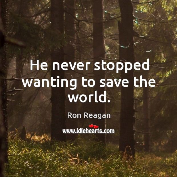 He never stopped wanting to save the world. Image