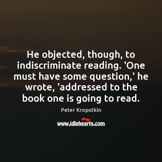 Image, He objected, though, to indiscriminate reading. 'One must have some question,'