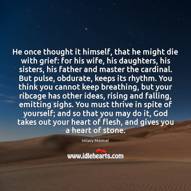 He once thought it himself, that he might die with grief: for Image