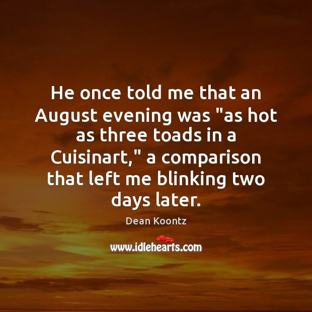 """He once told me that an August evening was """"as hot as Dean Koontz Picture Quote"""