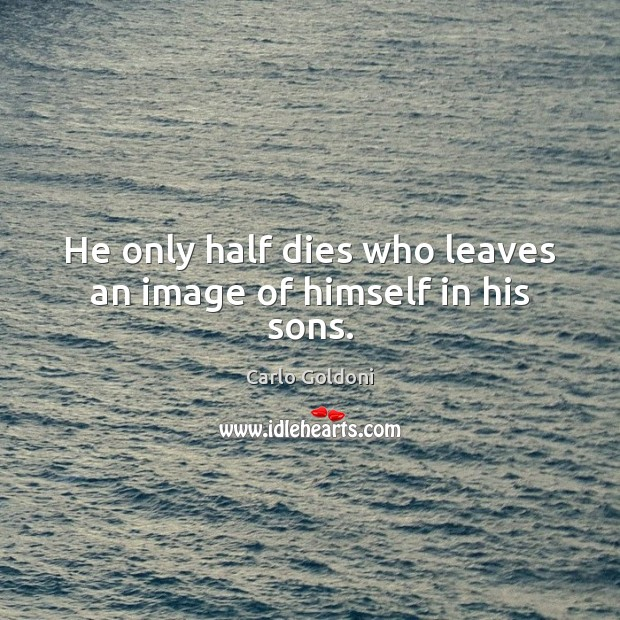 Image, He only half dies who leaves an image of himself in his sons.
