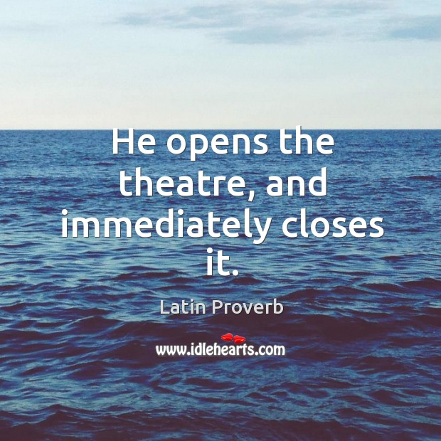 He opens the theatre, and immediately closes it. Image