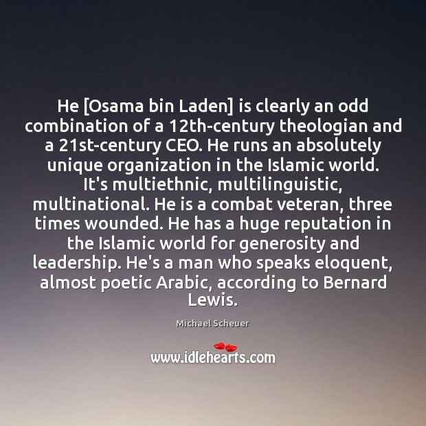 He [Osama bin Laden] is clearly an odd combination of a 12th-century Michael Scheuer Picture Quote