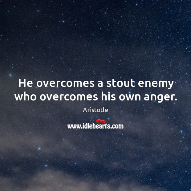 He overcomes a stout enemy who overcomes his own anger. Image