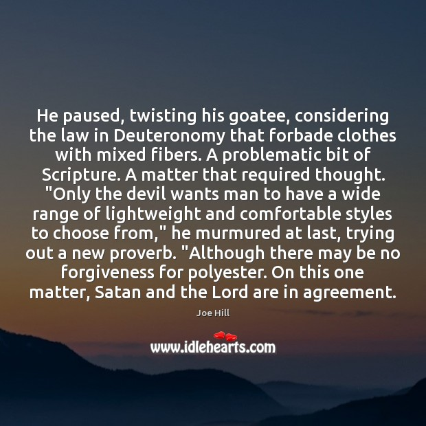 He paused, twisting his goatee, considering the law in Deuteronomy that forbade Joe Hill Picture Quote