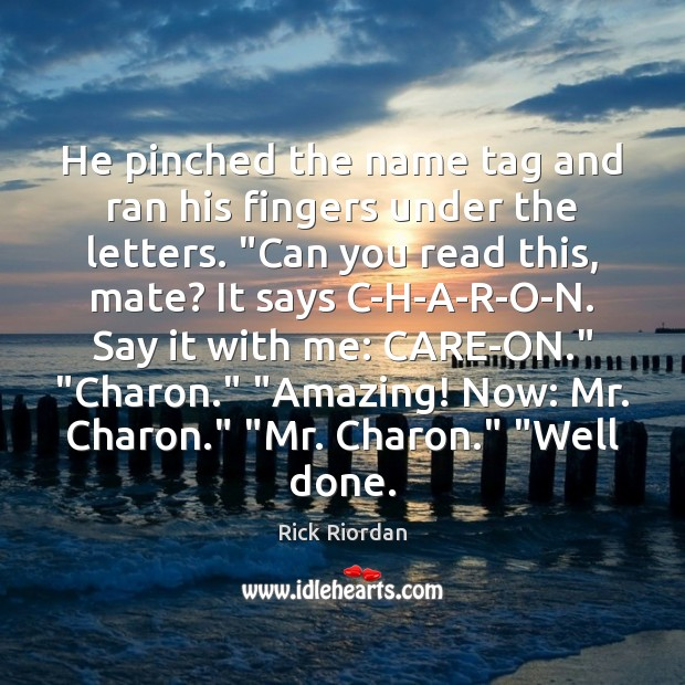 """He pinched the name tag and ran his fingers under the letters. """" Image"""