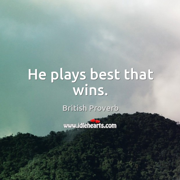 He plays best that wins. Image