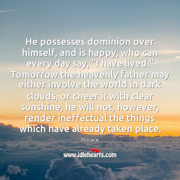 Image, He possesses dominion over himself, and is happy, who can every day