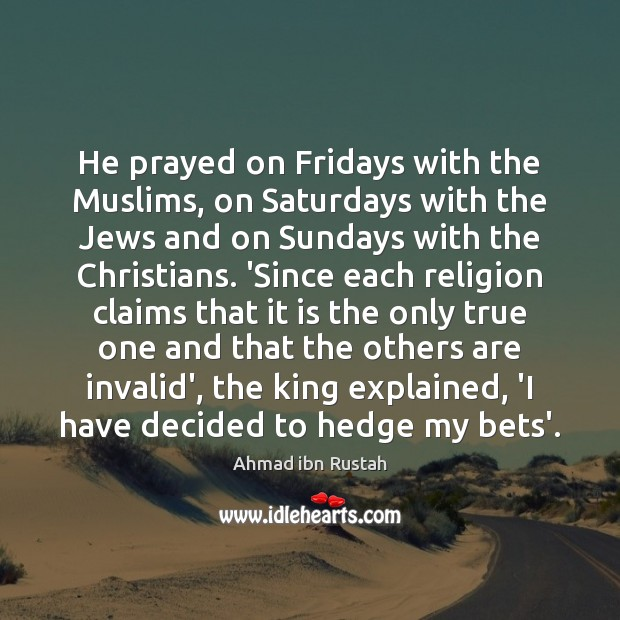 Image, He prayed on Fridays with the Muslims, on Saturdays with the Jews