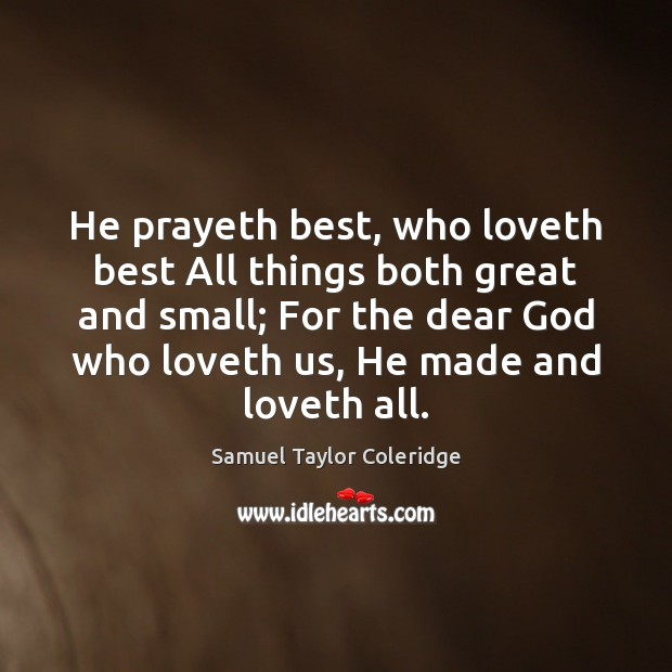 Great Small Quotes Brilliant Samuel Taylor Coleridge Quote He Prayeth Best Who Loveth Best
