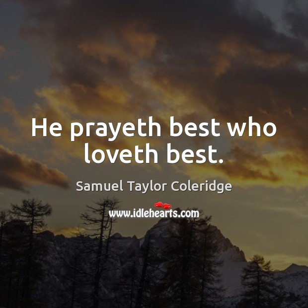 He prayeth best who loveth best. Image