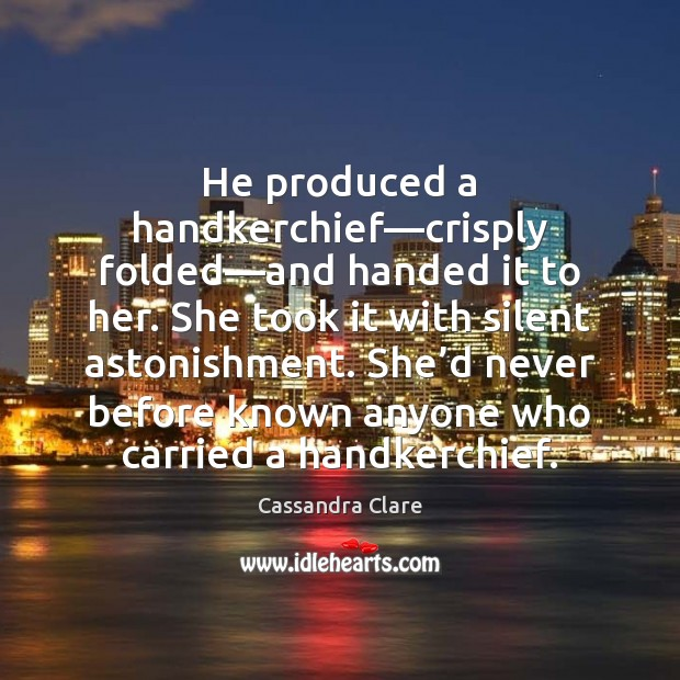 He produced a handkerchief—crisply folded—and handed it to her. She Image