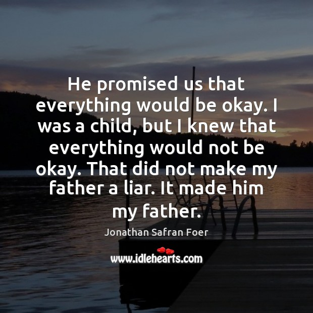 He promised us that everything would be okay. I was a child, Jonathan Safran Foer Picture Quote