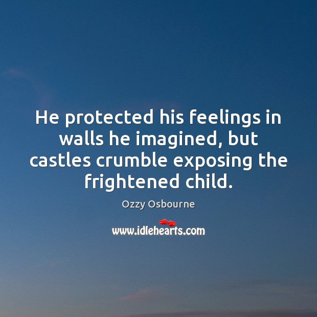 He protected his feelings in walls he imagined, but castles crumble exposing Image