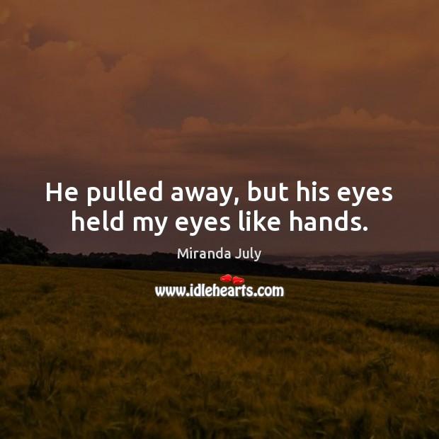 He pulled away, but his eyes held my eyes like hands. Image
