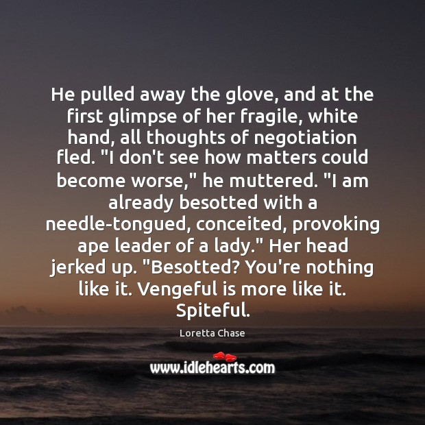 Image, He pulled away the glove, and at the first glimpse of her