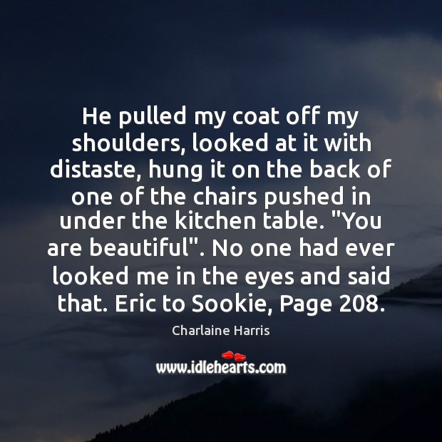 He pulled my coat off my shoulders, looked at it with distaste, You're Beautiful Quotes Image