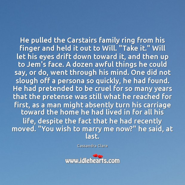 He pulled the Carstairs family ring from his finger and held it Cassandra Clare Picture Quote