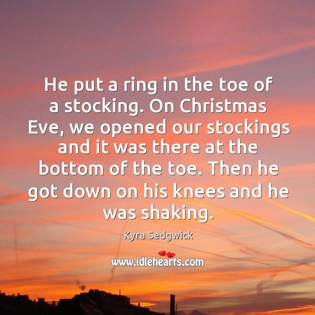 He put a ring in the toe of a stocking. On christmas eve, we opened our stockings and it was there at the bottom of the toe. Image