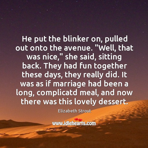 """He put the blinker on, pulled out onto the avenue. """"Well, that Elizabeth Strout Picture Quote"""
