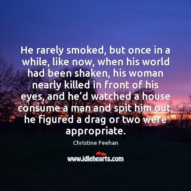 He rarely smoked, but once in a while, like now, when his Christine Feehan Picture Quote