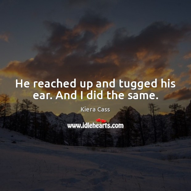 He reached up and tugged his ear. And I did the same. Image